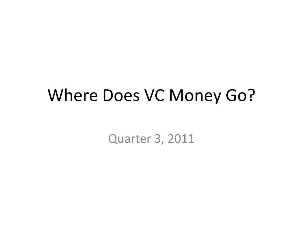 Where Does VC Money Go?