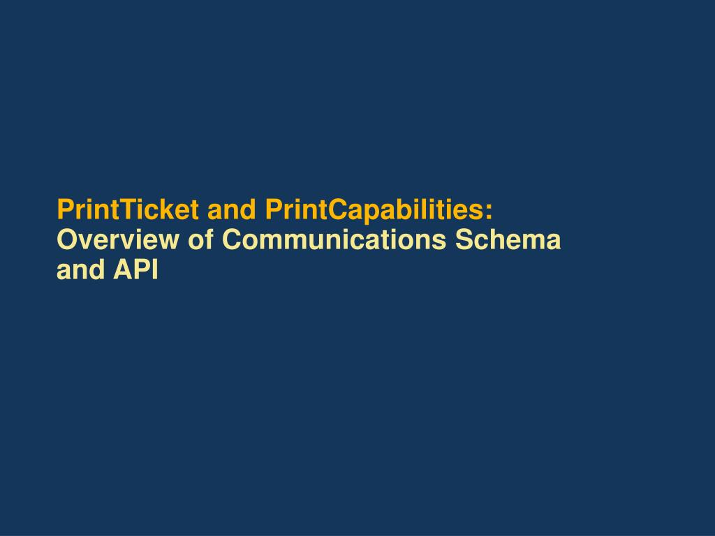 printticket and printcapabilities overview of communications schema and api l.
