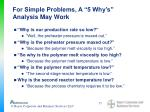 for simple problems a 5 why s analysis may work