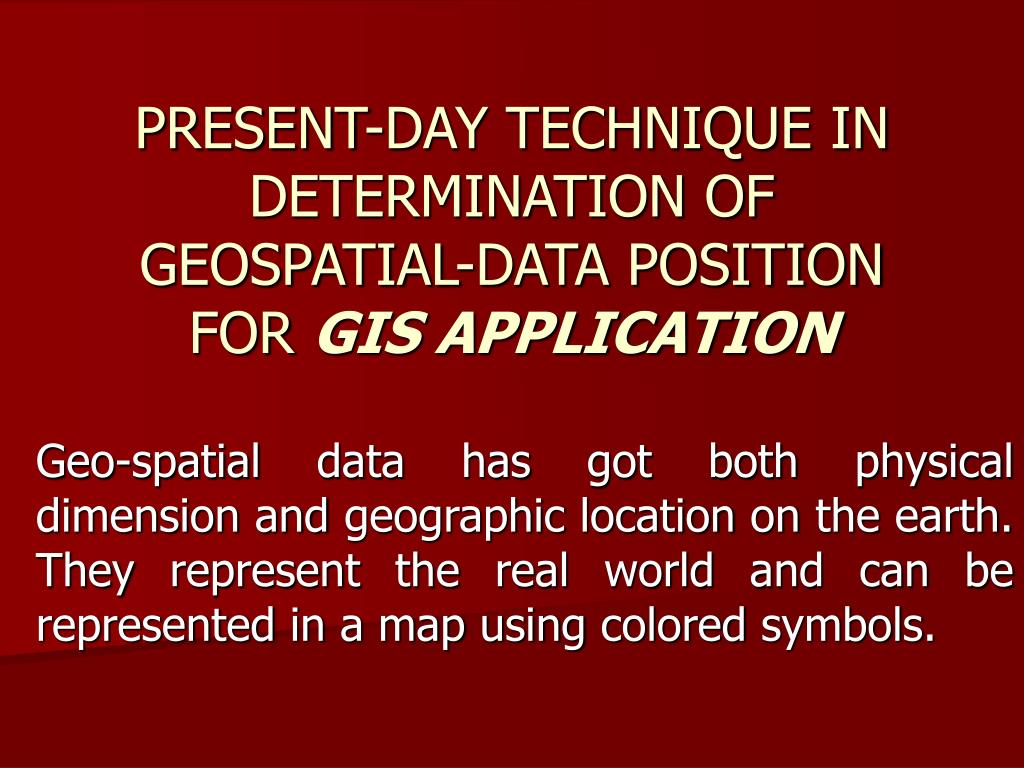 present day technique in determination of geospatial data position for gis application l.