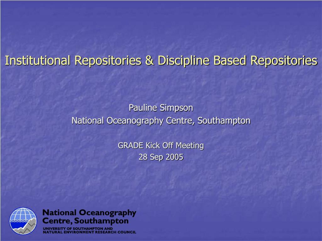 Institutional Repositories & Discipline Based Repositories
