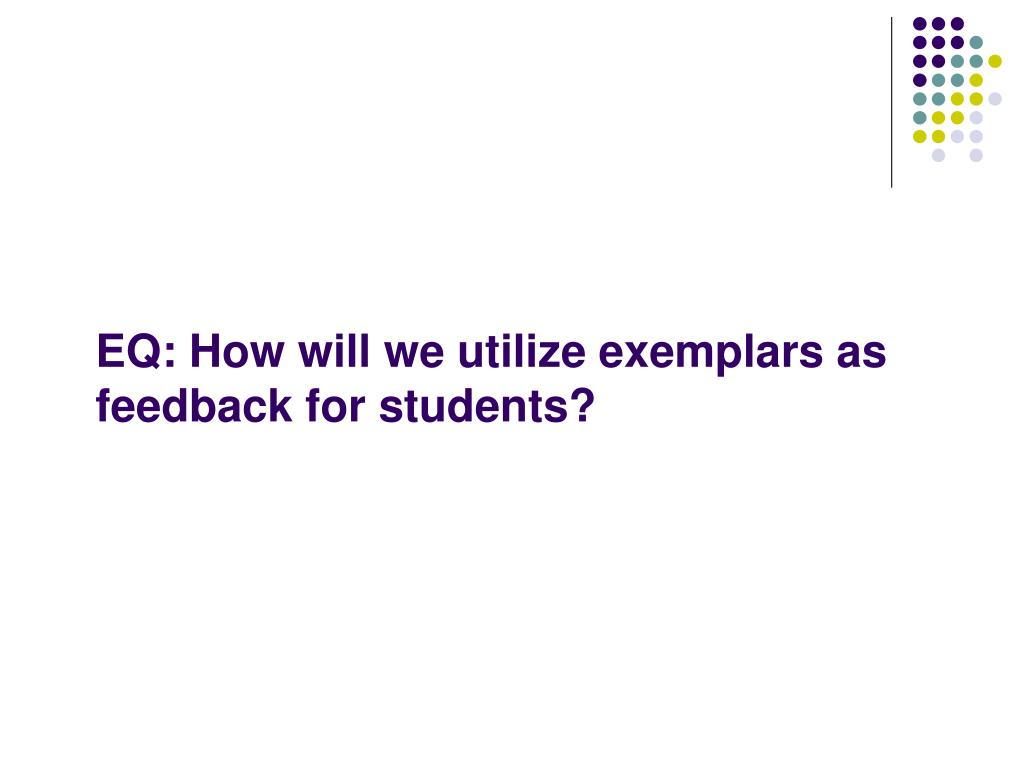 EQ: How will we utilize exemplars as feedback for students?