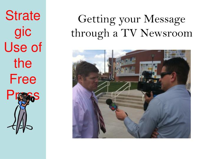 Getting your message through a tv newsroom