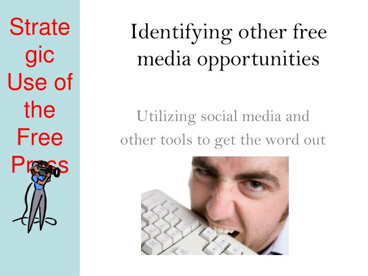 Identifying other free media opportunities