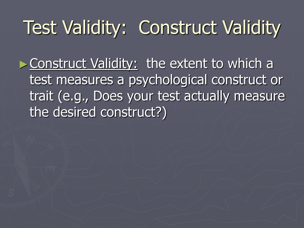 Test Validity:  Construct Validity