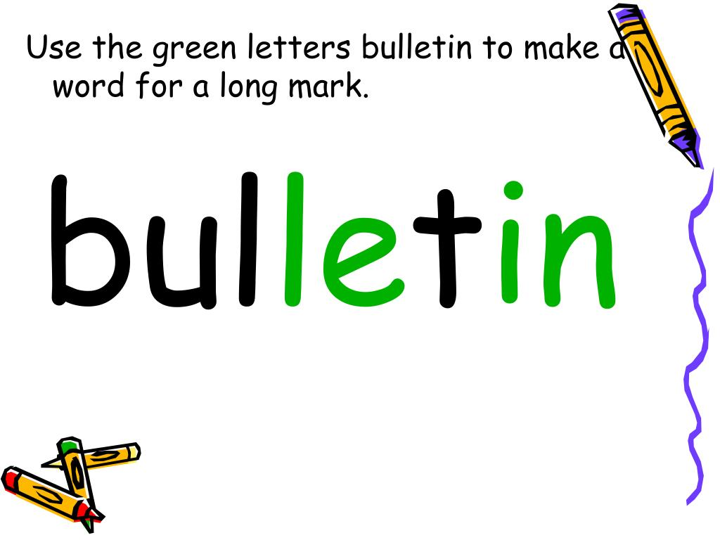 Use the green letters bulletin to make a word for a long mark.
