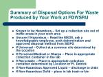 summary of disposal options for waste produced by your work at fdwsru