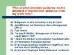 who or what provides guidance on the disposal of wastes that i produce from my work here