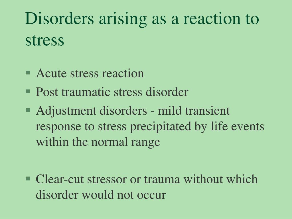 Disorders arising as a reaction to stress