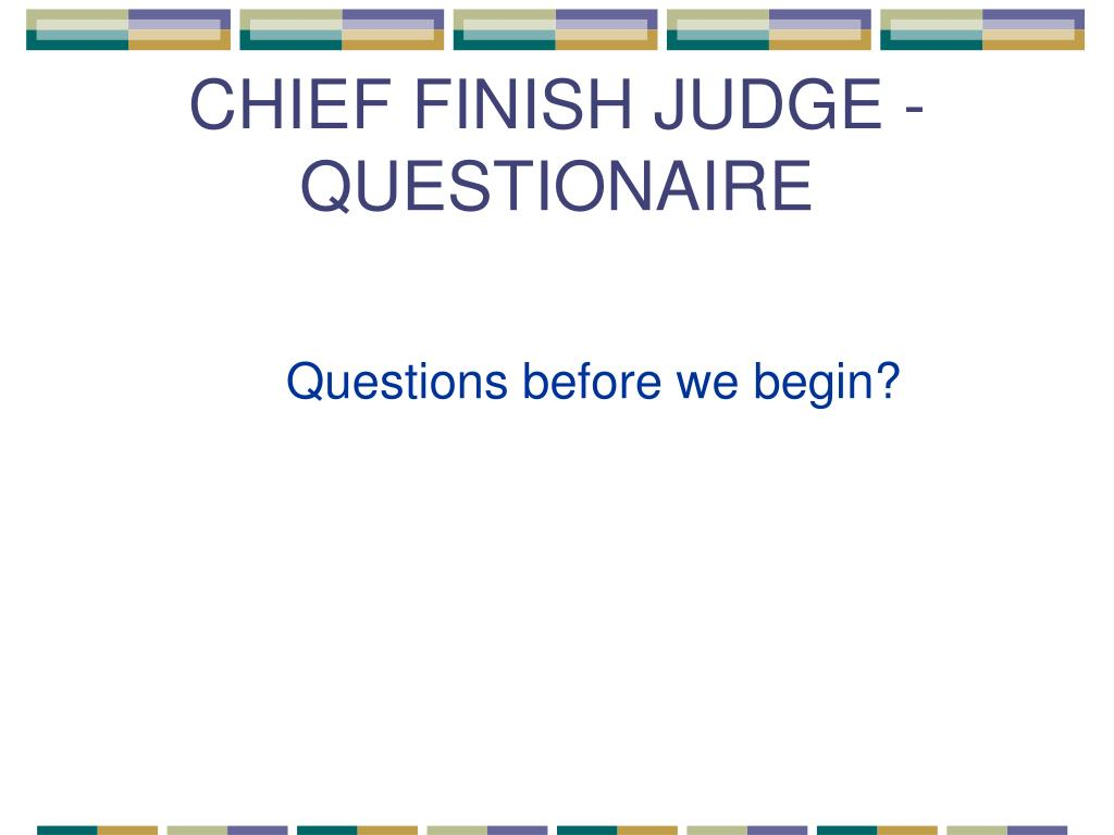 CHIEF FINISH JUDGE - QUESTIONAIRE