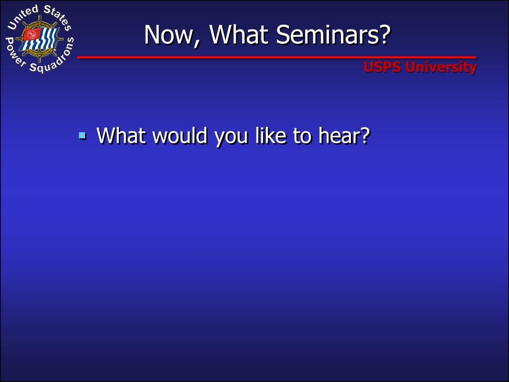 Now, What Seminars?