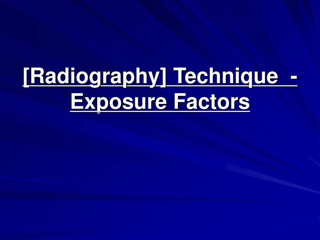 radiography technique exposure factors l.