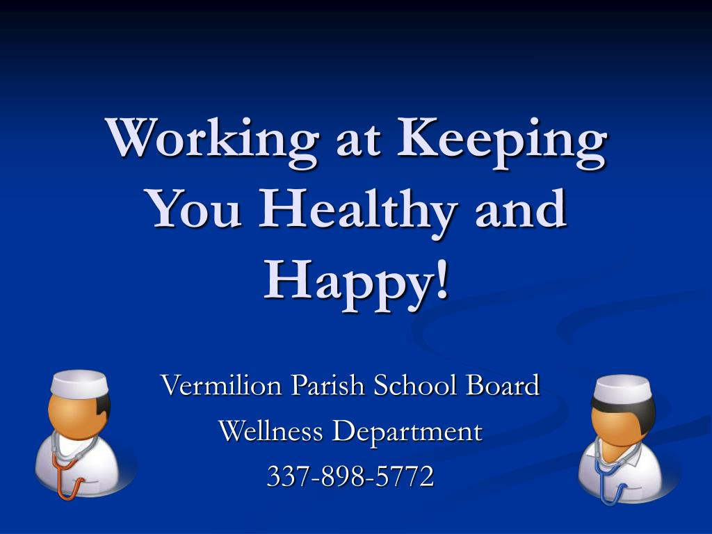Working at Keeping You Healthy and Happy!
