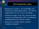 not bound by rules