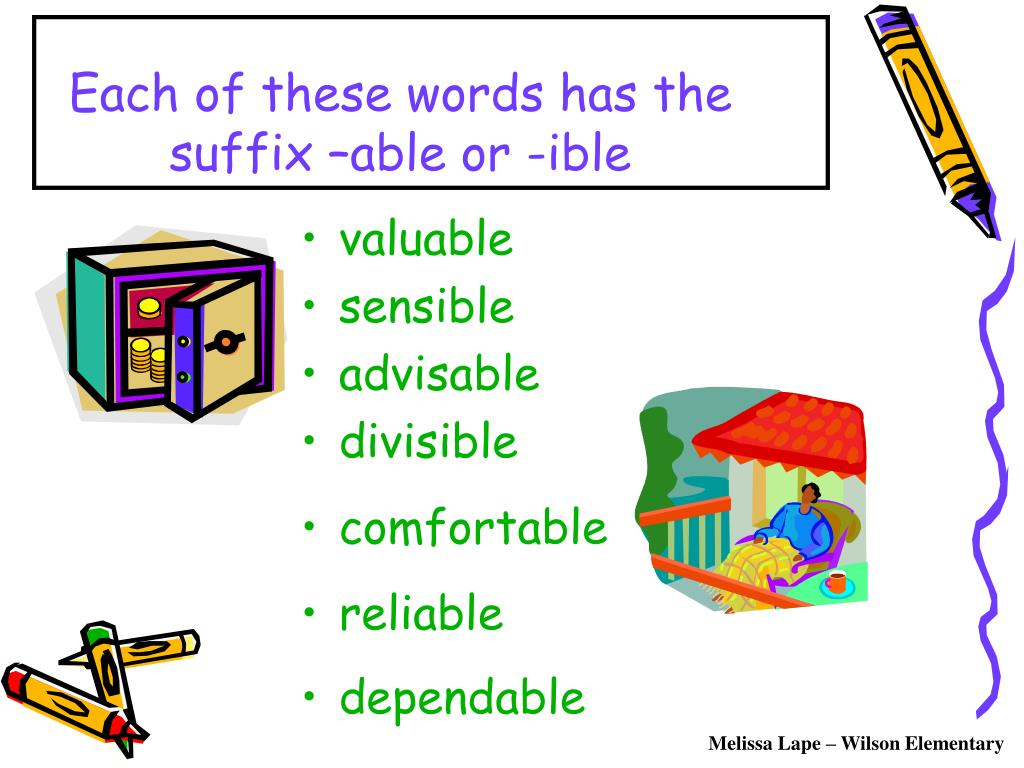 Each of these words has the suffix –able or -ible