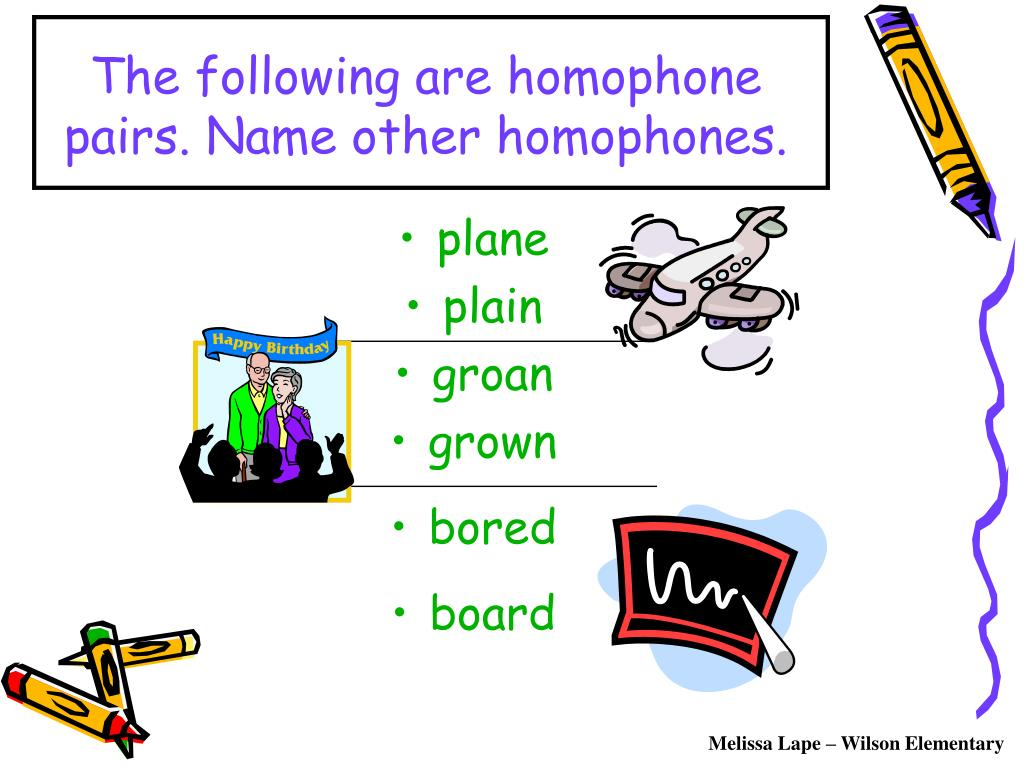 The following are homophone pairs. Name other homophones.