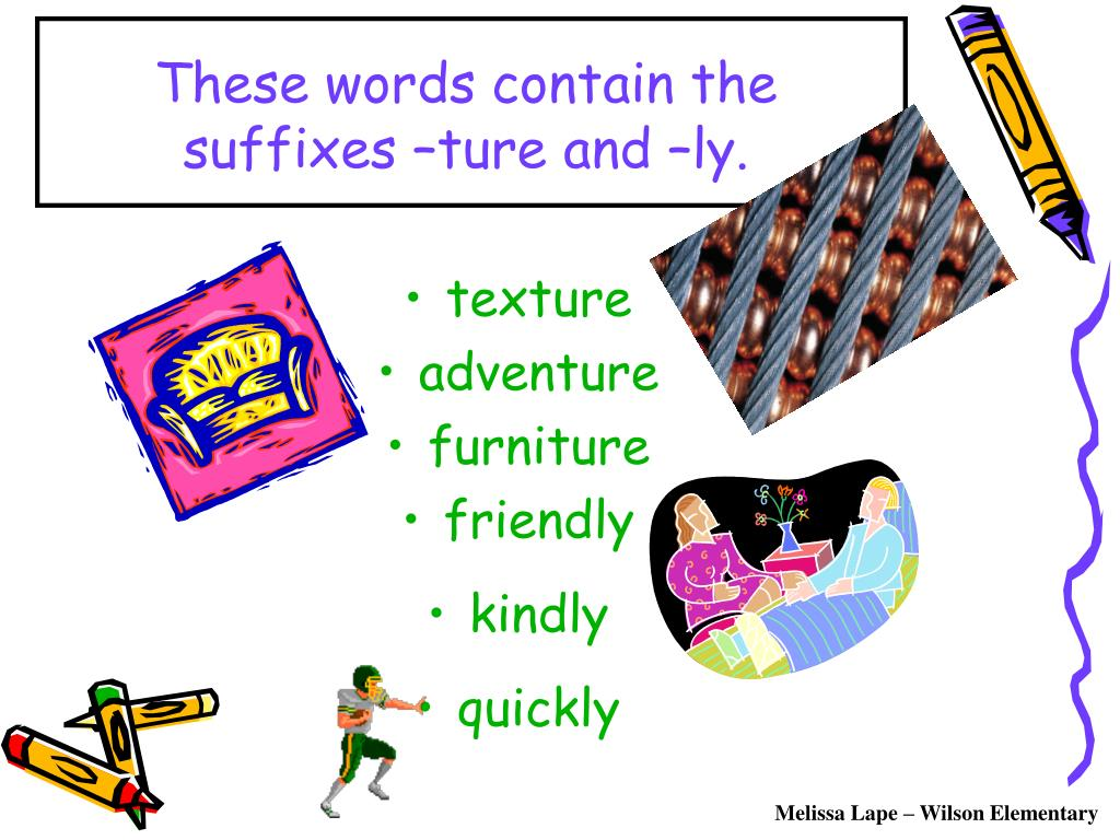 These words contain the suffixes –ture and –ly.
