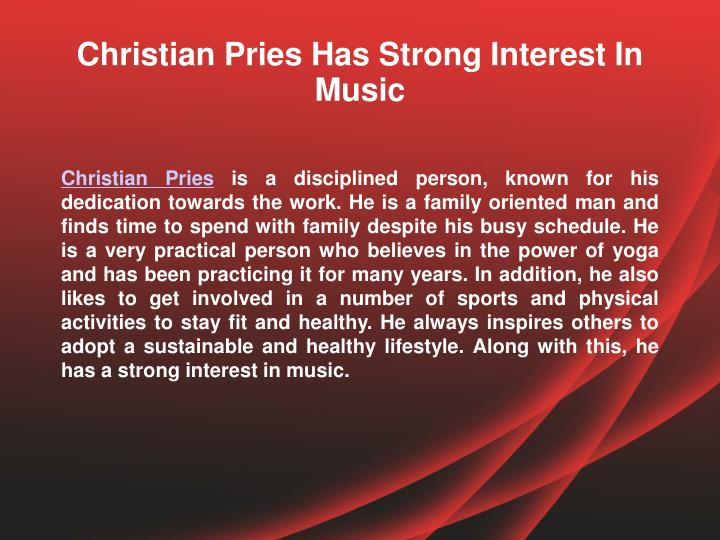 Christian pries has strong interest in music
