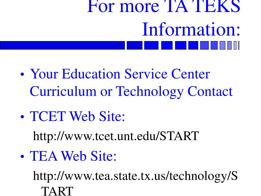 For more TA TEKS Information: