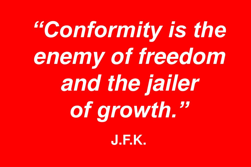 """Conformity is the enemy of freedom and the jailer"
