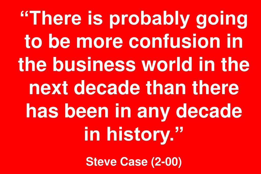 """There is probably going to be more confusion in the business world in the next decade than there has been in any decade in history."""