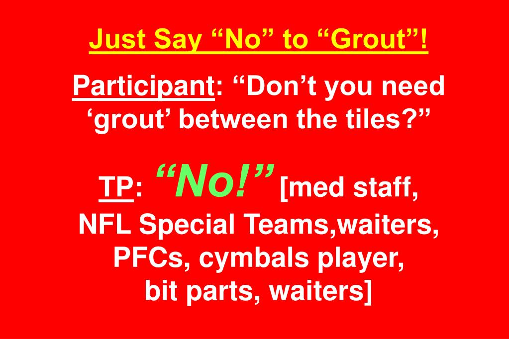 "Just Say ""No"" to ""Grout""!"
