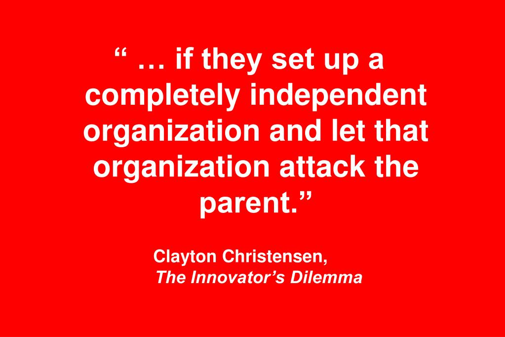 """ … if they set up a completely independent organization and let that organization attack the parent."""