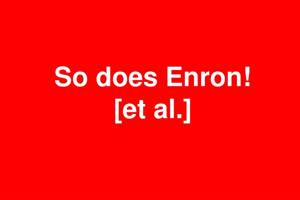 So does Enron!