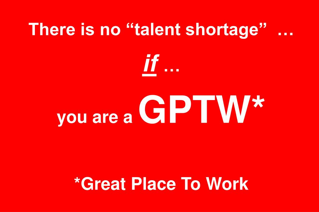 "There is no ""talent shortage""  …"