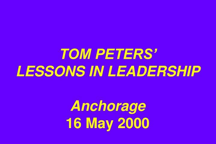 Tom peters lessons in leadership anchorage 16 may 2000