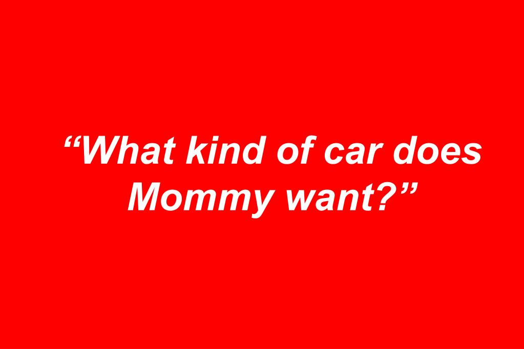"""What kind of car does Mommy want?"""