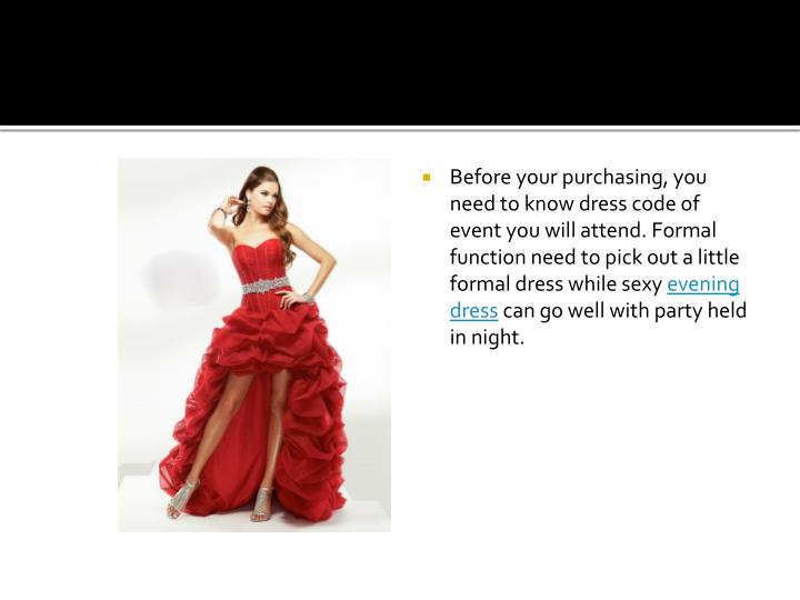 Before your purchasing, you need to know dress code of event you will attend. Formal function need t...