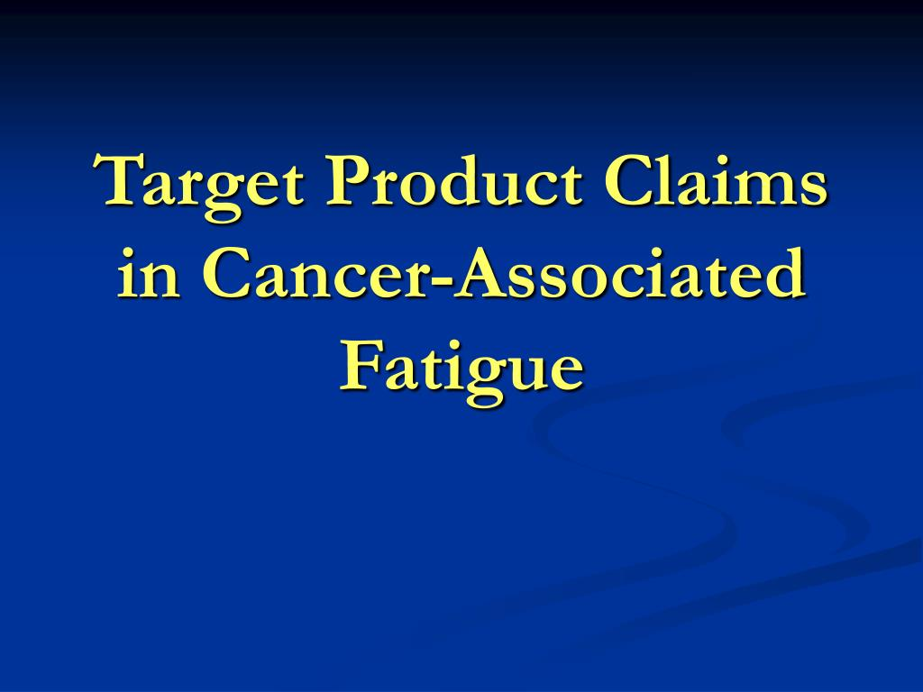 target product claims in cancer associated fatigue l.