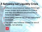 a solvency not liquidity crisis