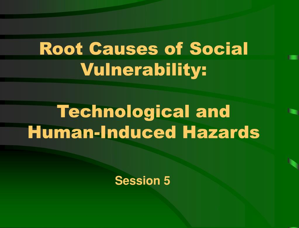 root causes of social vulnerability technological and human induced hazards l.