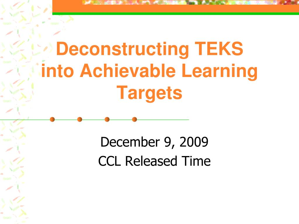 deconstructing teks into achievable learning targets l.