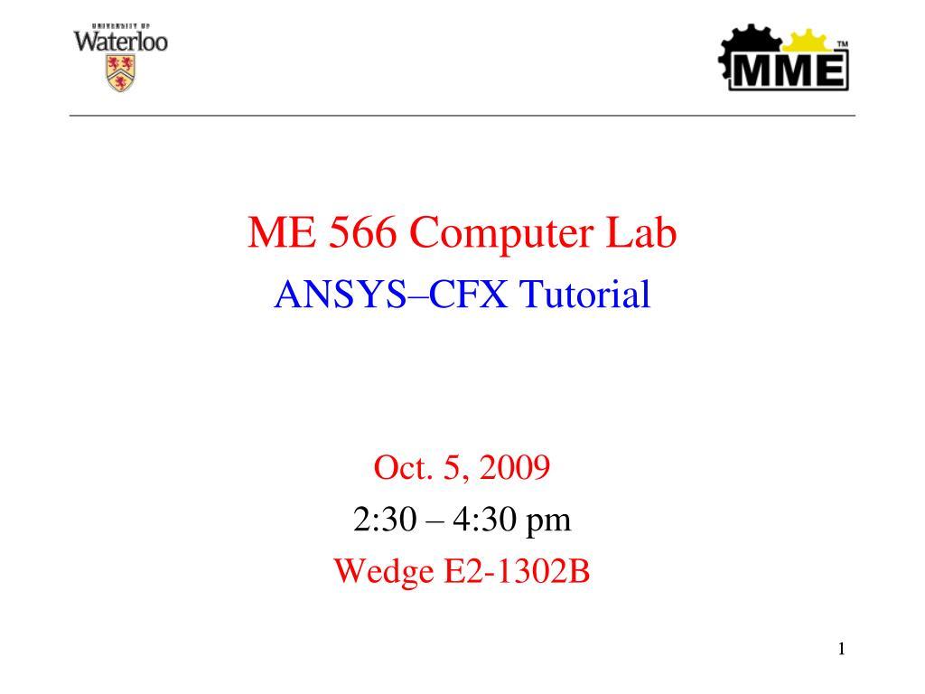 PPT - ME 566 Computer Lab ANSYS–CFX Tutorial Oct  5, 2009 2