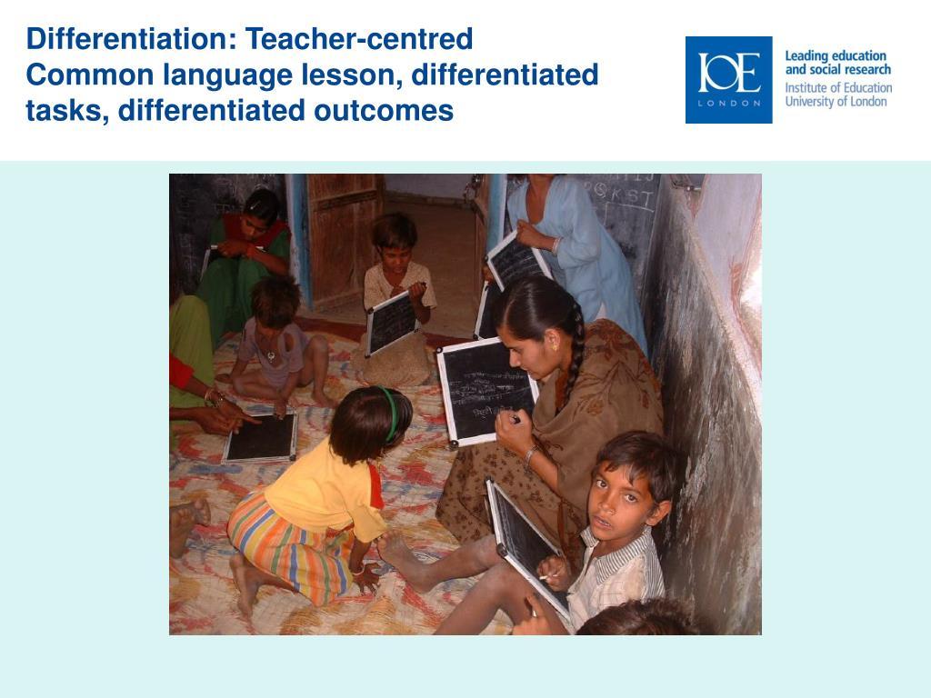 Differentiation: Teacher-centred