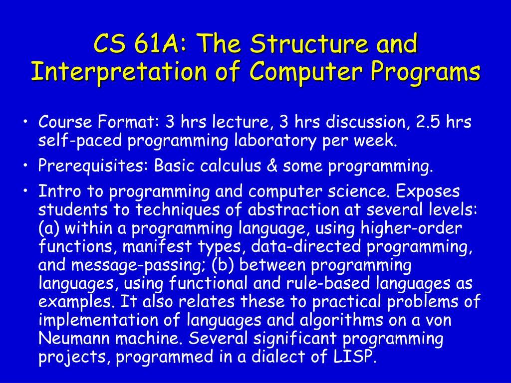 CS 61A: The Structure and Interpretation of Computer Programs