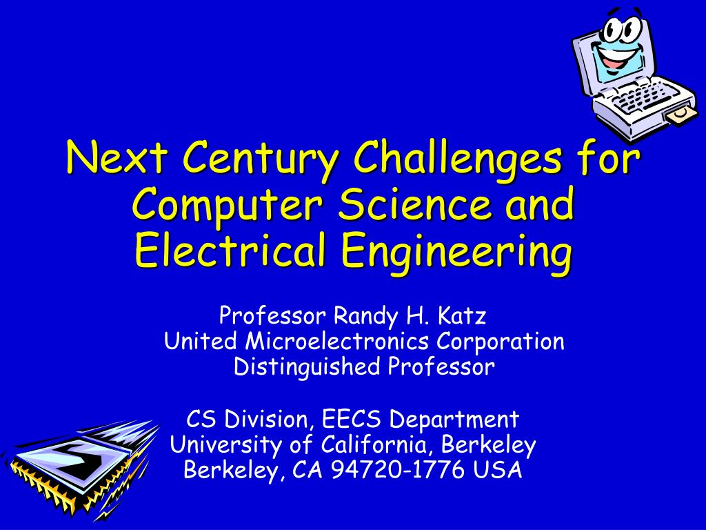 next century challenges for computer science and electrical engineering l.