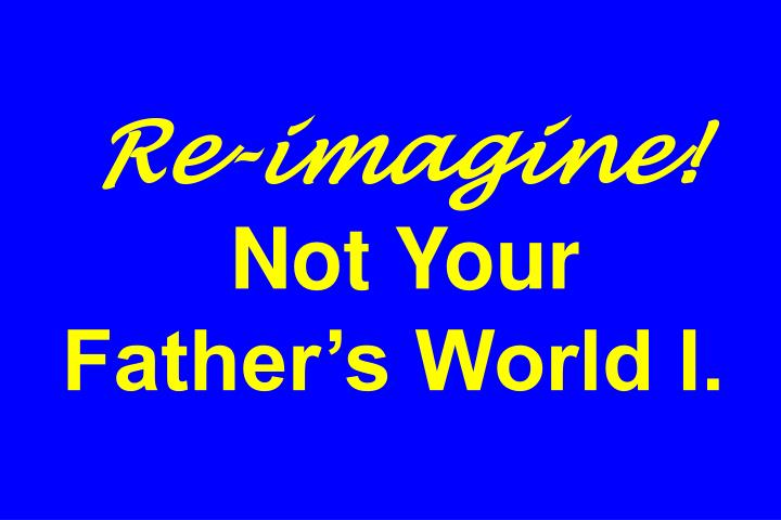 Re imagine not your father s world i