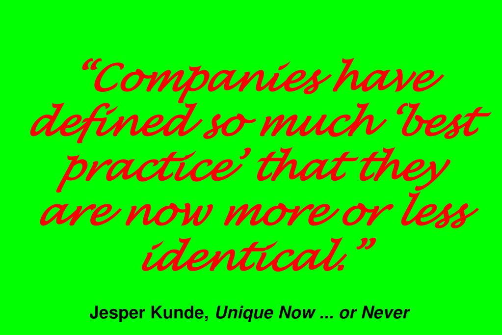 """""""Companies have defined so much 'best practice' that they are now more or less identical."""""""