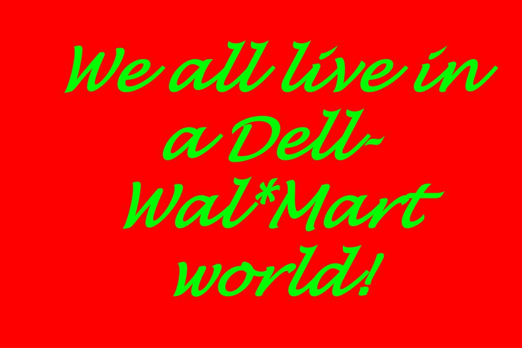 We all live in a Dell-Wal*Mart world!
