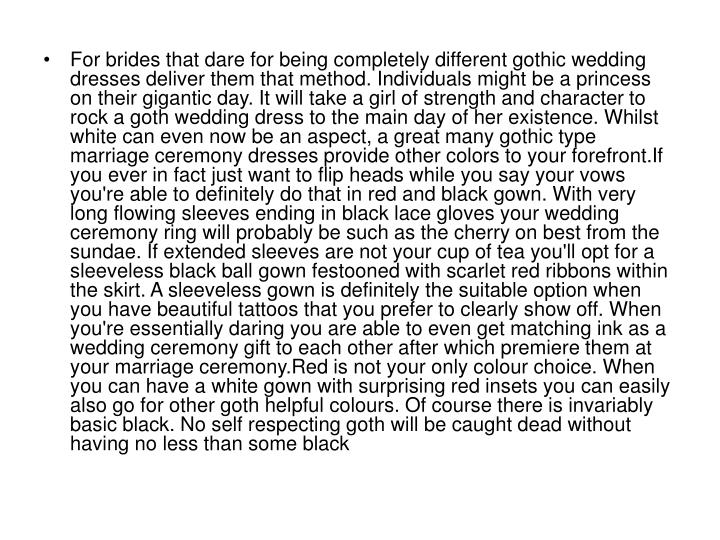 For brides that dare for being completely different gothic wedding dresses deliver them that method....
