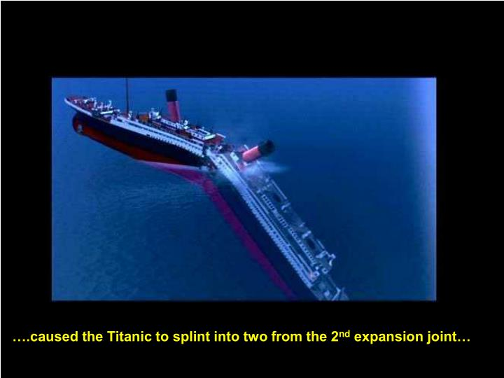 ….caused the Titanic to splint into two from the 2