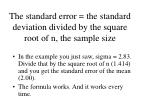 the standard error the standard deviation divided by the square root of n the sample size