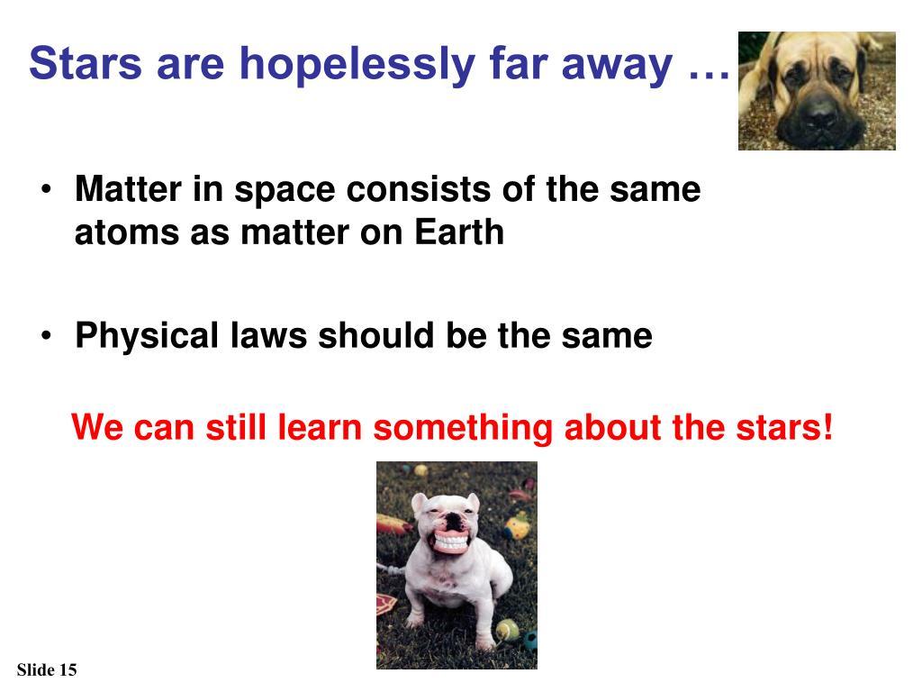 Stars are hopelessly far away …