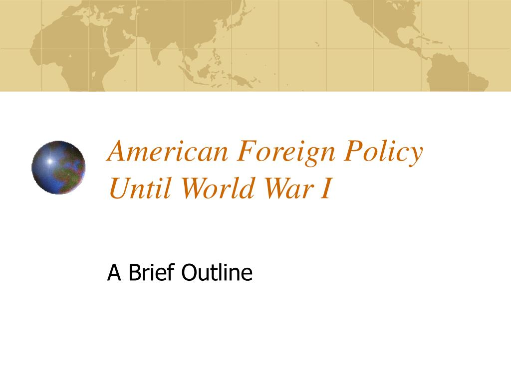 the american foreign policy after the first world war In the united states, the first world war is a rare example—george w bush's iraq war is another—of a war that became more unpopular after the fact than while it.
