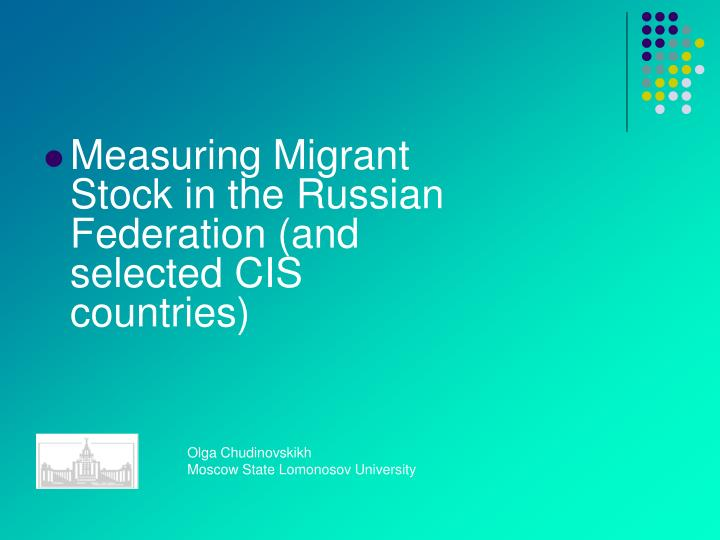 Measuring Migrant Stock in the Russian Federation (and selected CIS countries)
