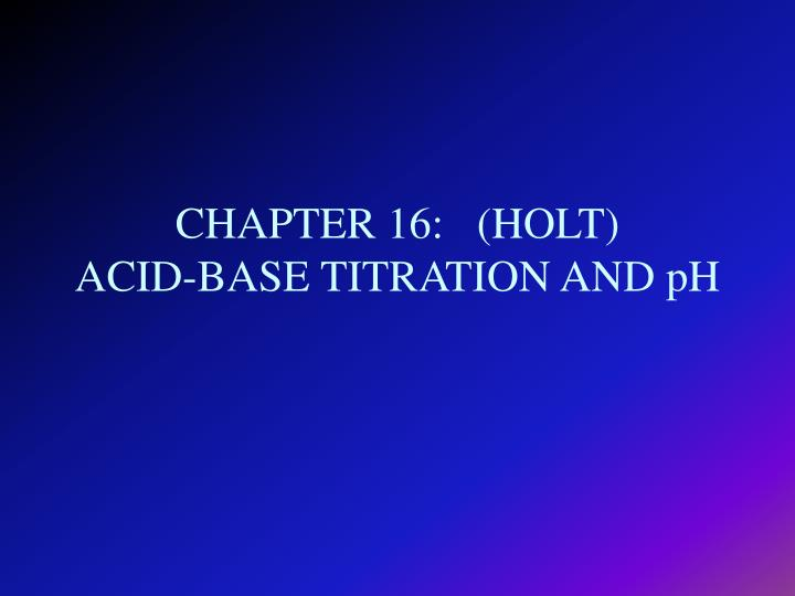 chapter 16 holt acid base titration and ph n.